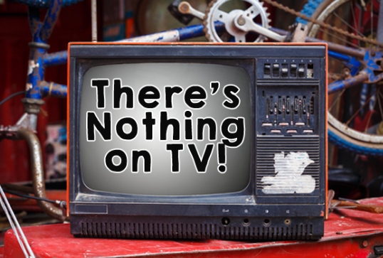 There's Nothing on TV